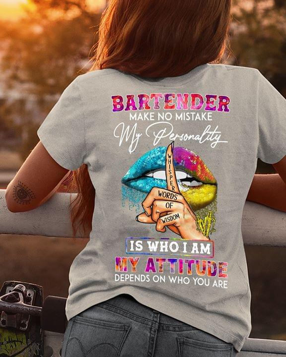 Bartender Make No Mistakes My Personality Is Who I Am My Attitude Depends On Who You Are cotton t-shirt Hoodie Mug