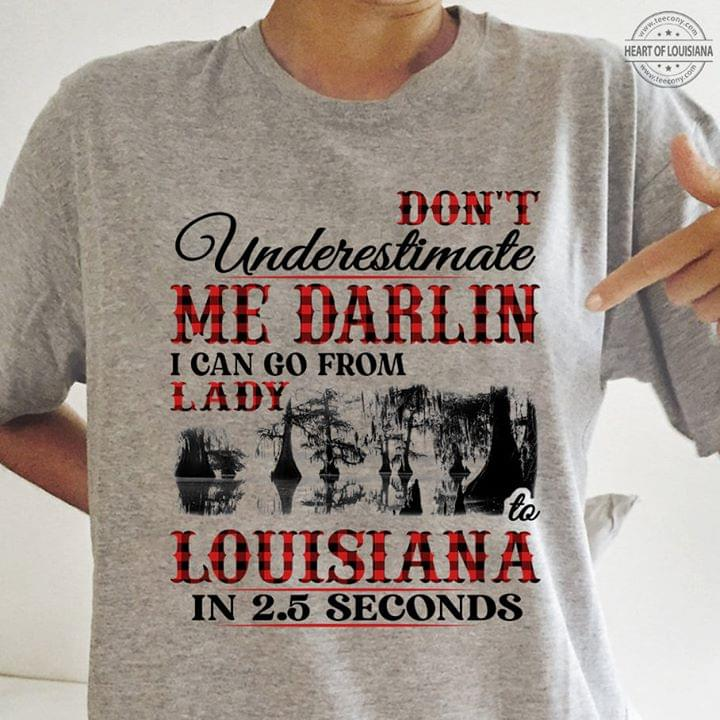 Dont Understimate Me Darlin I Can Go From Lady To Louisiana In 25 Seconds cotton t-shirt Hoodie Mug