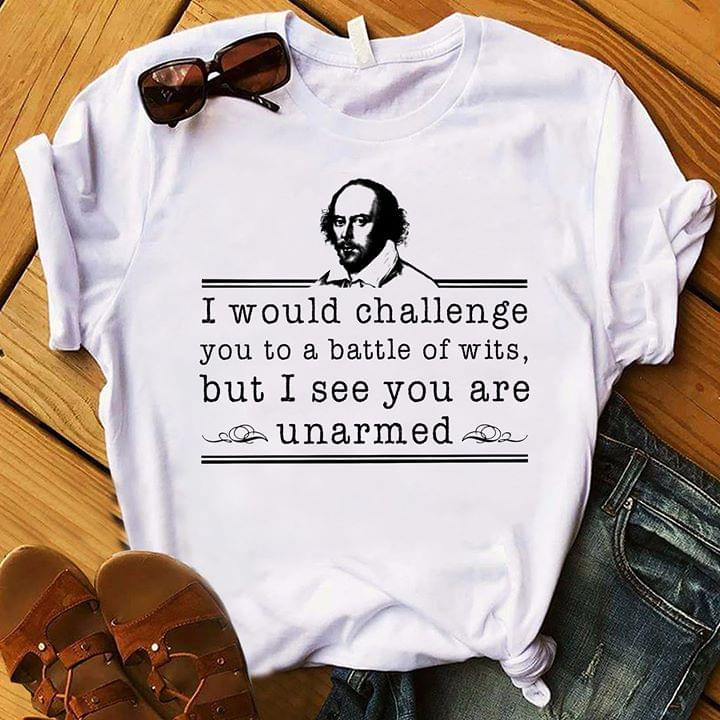 William Shakespeare I Would Challenge You To A Battle Of Wits But I See You Are Unarmed Funny T Shirt cotton t-shirt Hoodie Mug