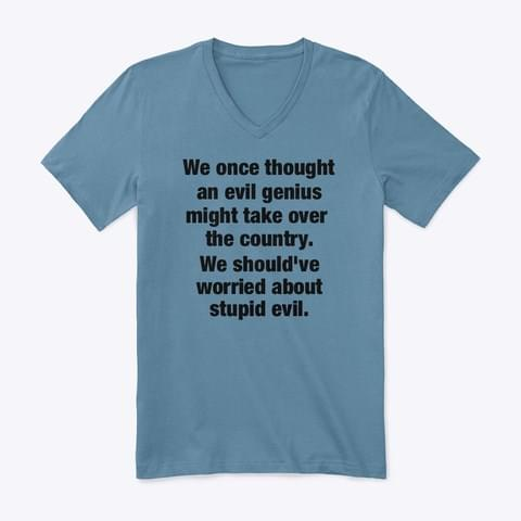 We Once Thought An Evil Genius Might Take Over The Country We Shouldve Worried About Stupid Evil Funny T Shirt cotton t-shirt Hoodie Mug