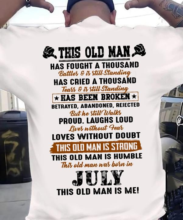 This Old Man Has Fought Thousand Batters Still Standing Has Been Broken Loves Without Doubt Was Born In July cotton t-shirt Hoodie Mug