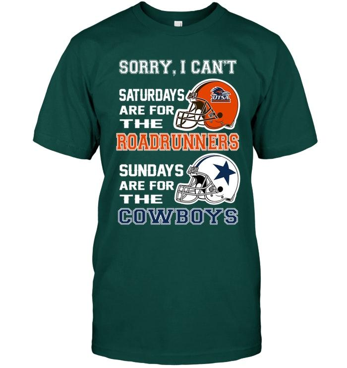 Sorry I Cant Saturdays Are For Utsa Roadrunners Sundays Are For Dallas Cowboys Shirt