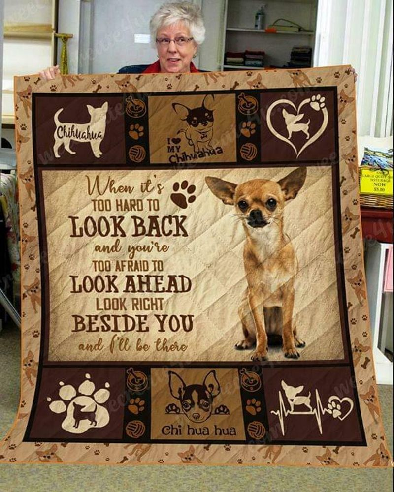 Chihuahua When Its Too Hard To Look Back Look Right Beside You Cotton Quilt