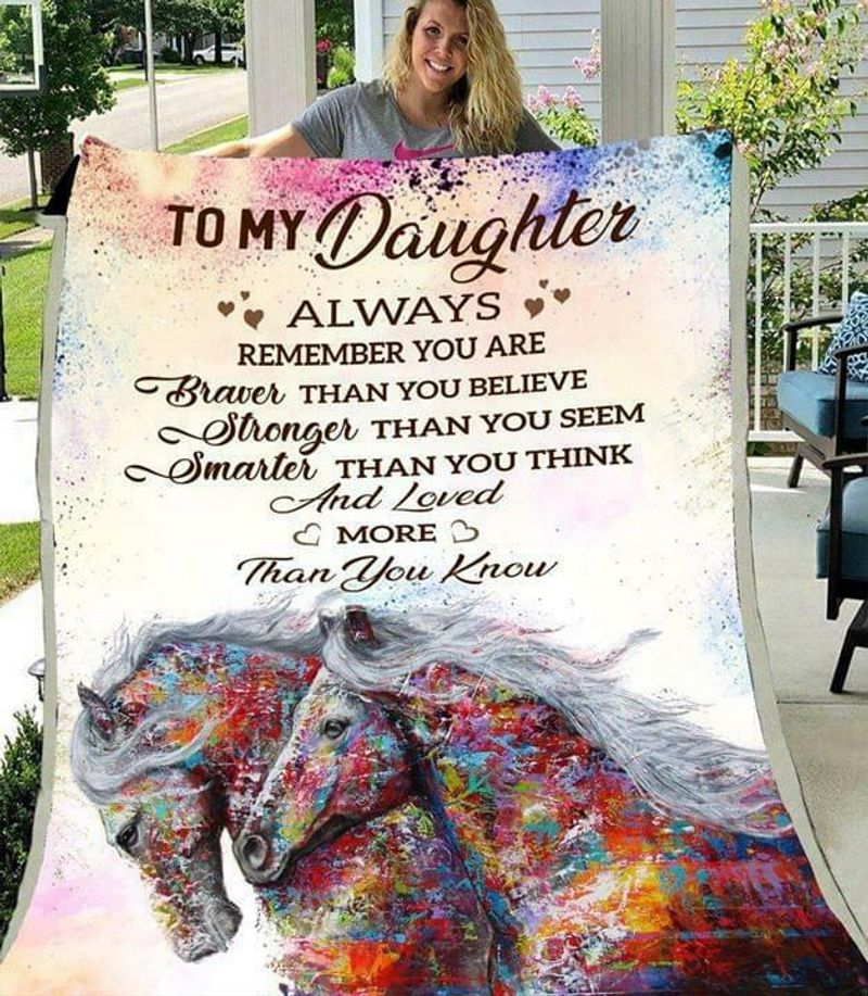 Horse To My Daughter Always Remember Youre Braver Than You Believe Quilt