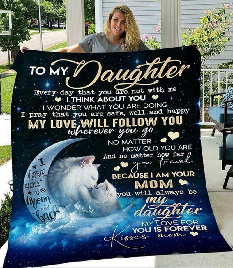 Cat To My Daughter Everyday Youre Not With Me I Think About You Mom Quilt
