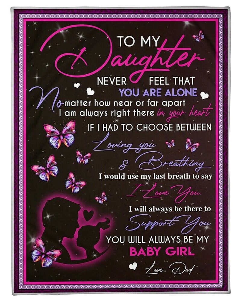 To My Daughter Never Feel That Youre Alone Youll Always Be My Baby Girl Quilt