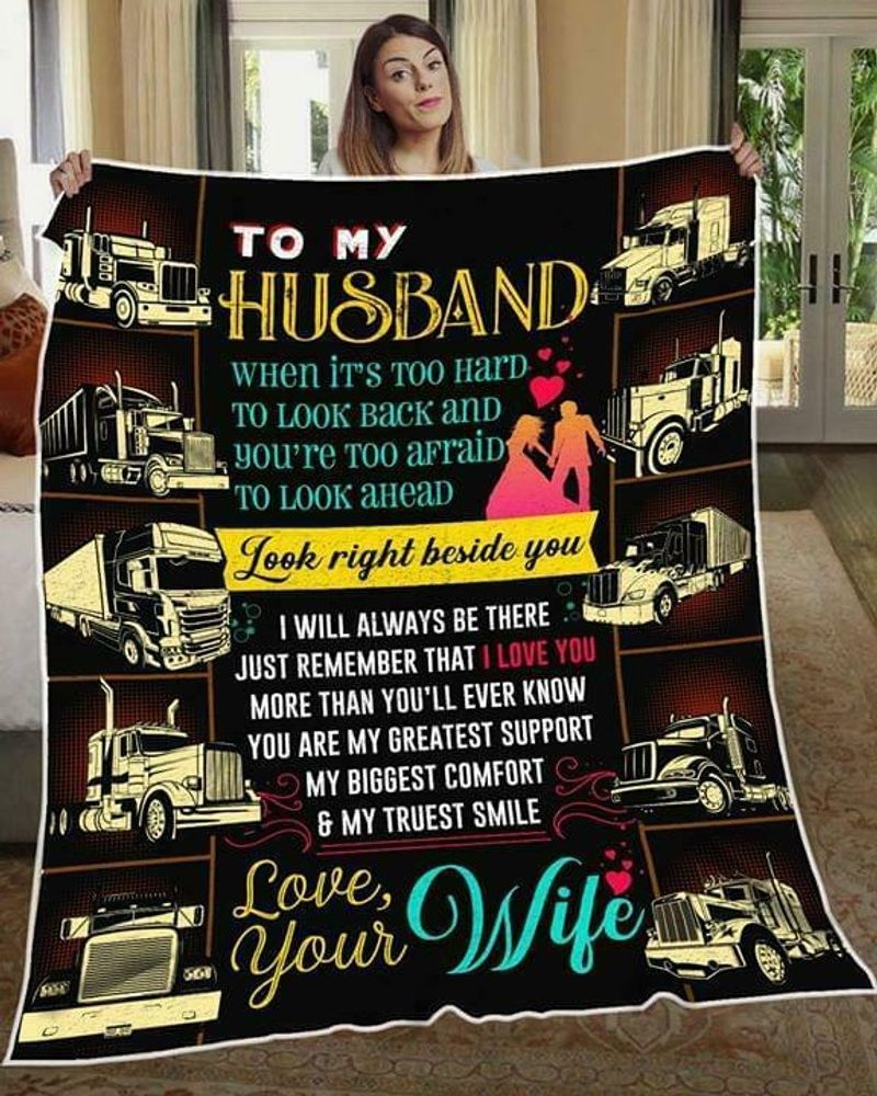Trucker To My Husband When Its Too Hard To Look Back Look Beside You Quilt