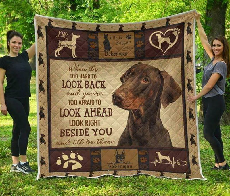 Doberman When Its Too Hard To Look Back Look Right Beside You Ver2 Cotton Quilt