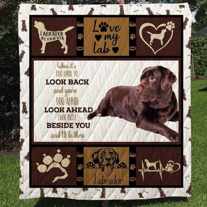 Labrador When Its Too Hard To Look Back Look Right Beside You V2 Cotton Quilt