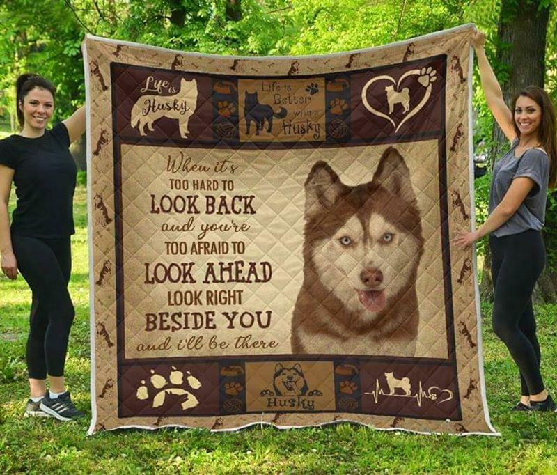 Husky When Its Too Hard To Look Back Look Right Beside You Cotton Quilt 3 Sizes