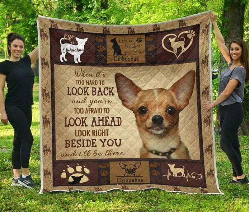 Chihuahua When Its Too Hard To Look Back Look Beside You Ver 2 Polycotton Quilt