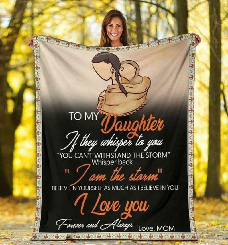 To My Daughter Whisper Back Im The Storm I Love You Forever & Always Quilt