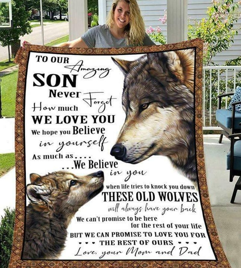 Wolf To Our Amazing Son Never Forget How Much We Love You Love Mom & Dad Quilt