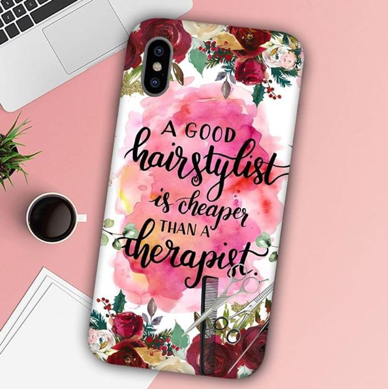 A Good Hairstylist Is Cheaper Than A Therapist Phone Case Full Sizes Iphone Samsung