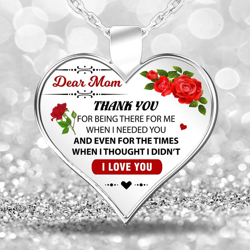 Dear Mom Thank You For Being There For Me When I Needed You I Love You 18-22 Necklace Heart Stainless