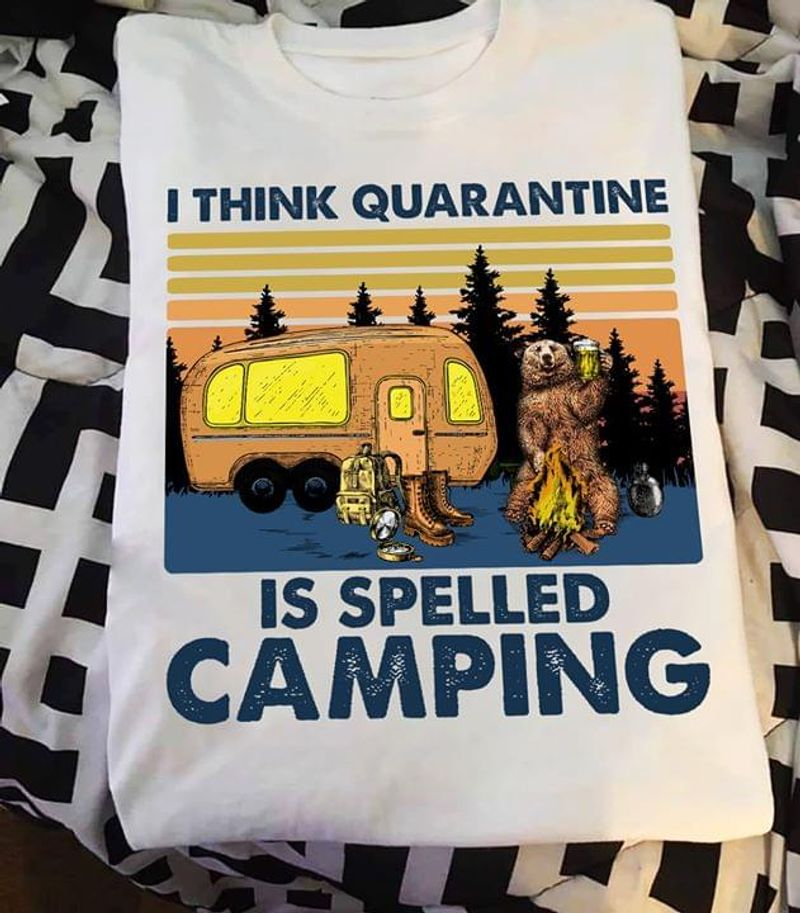 Bear Campfire I Think Quarantine Is Spelled Camping T Shirt S-6xl Mens And Women Clothing