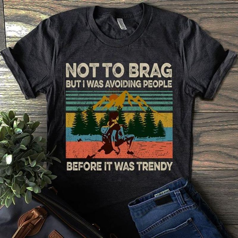 Camping Not To Brag But I Was Avoiding People Vintage T Shirt S-6xl Mens And Women Clothing
