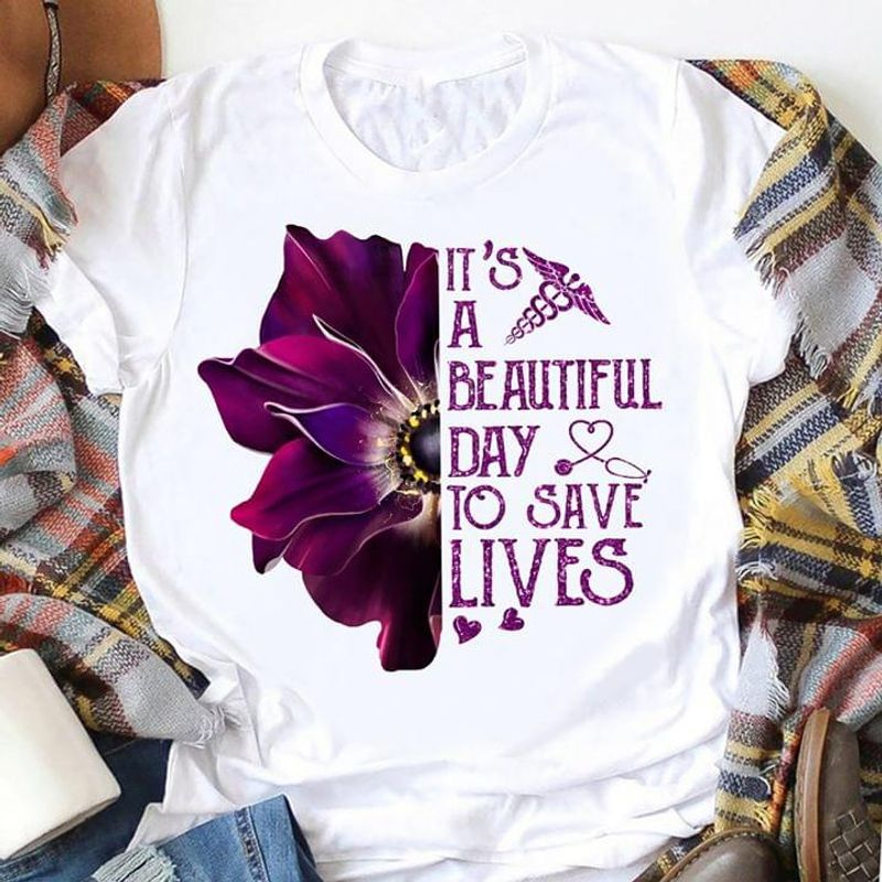 Nurse Its A Beautiful Day To Save Lives T Shirt S-6xl Mens And Women Clothing