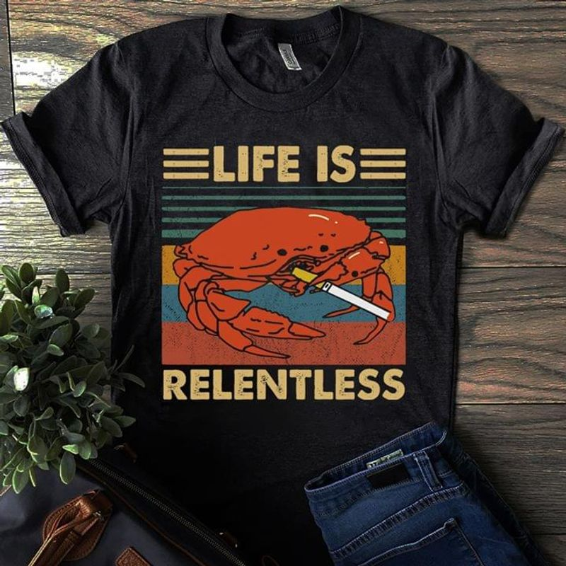 Crab Life Is Relentless Vintage T Shirt S-6xl Mens And Women Clothing