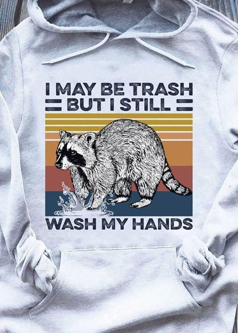 Raccoon I May Be Trash But I Still Wash My Hands Vintage Hoodie S-5xl Mens And Women Clothing
