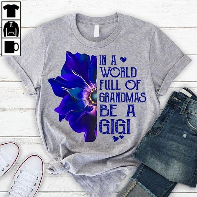 Blue Flower In A World Full Of Grandmas Be A Mimi T Shirt S-6xl Mens And Women Clothing Forever