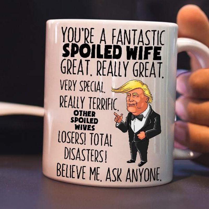 Trump Youre A Fantastic Spoiled Wife Mug White Ceramic 11oz 15oz Coffee Tea Cup