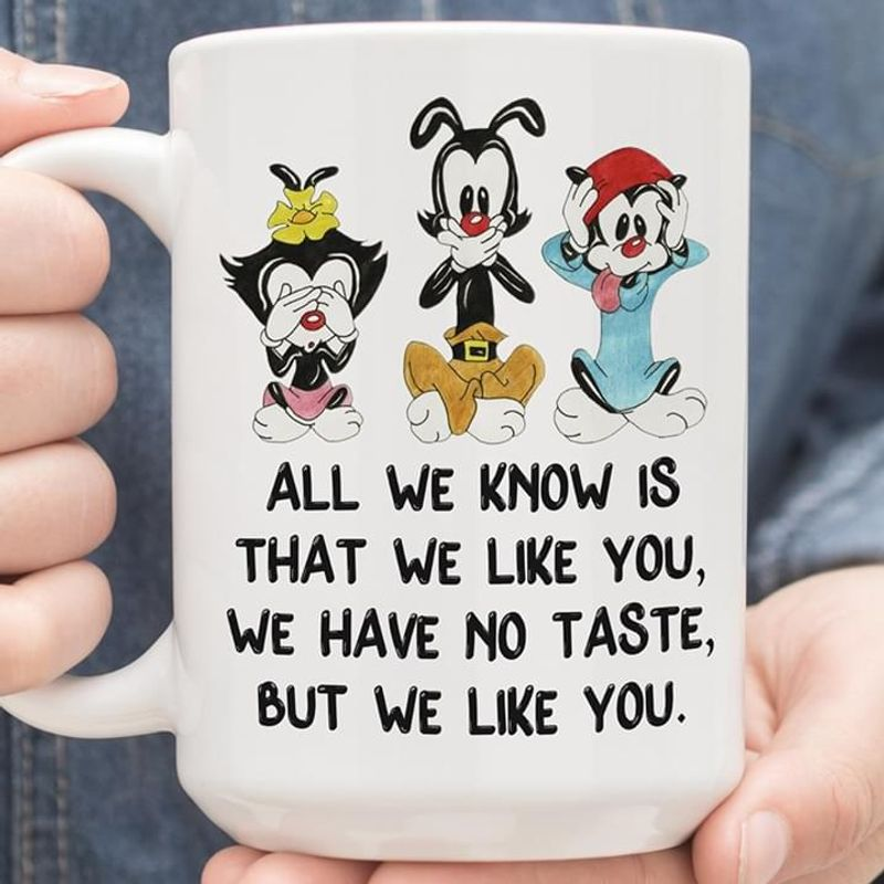Animaniacs All We Know Is That We Like You Mug White Ceramic 11oz 15oz Coffee Tea Cup