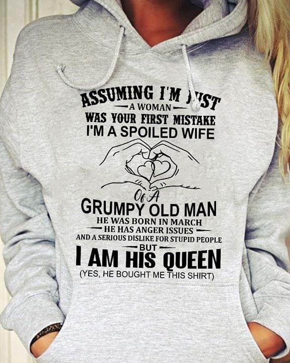 Assuming Im Just A Woman Was Your First Mistake Im A Spoiled Wife Of A Grumpy Old Man He Was Born In March 3d shirt hoodie sweatshirt
