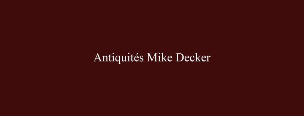 Antiquités Mike Decker